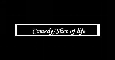 Comedy/Slice of Life